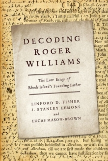 Decoding Roger Williams : The Lost Essay of Rhode Islandas Founding Father, Hardback Book