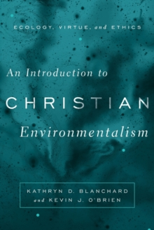 An Introduction to Christian Environmentalism : Ecology, Virtue, and Ethics, Paperback / softback Book