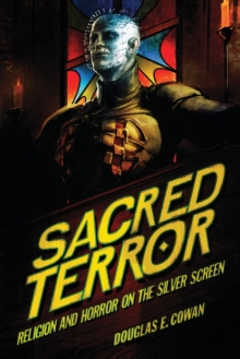 Sacred Terror : Religion and Horror on the Silver Screen, Paperback / softback Book