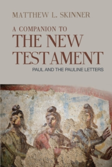 A Companion to the New Testament : Paul and the Pauline Letters, Paperback Book