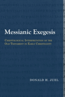 Messianic Exegesis : Christological Interpretation of the Old Testament in Early Christianity, Paperback / softback Book