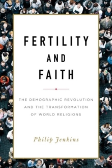 Fertility and Faith : The Demographic Revolution and the Transformation of World Religions, Hardback Book