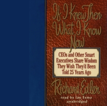 If I Knew Then What I Know Now : CEOs and Other Smart Executives Share Wisdom They Wish They'd Been Told 25 Years Ago, eAudiobook MP3 eaudioBook