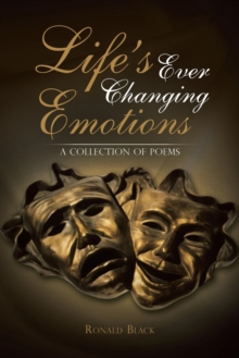 Life's Ever Changing Emotions : A Collection of Poems, Paperback / softback Book