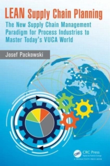 LEAN Supply Chain Planning : The New Supply Chain Management Paradigm for Process Industries to Master Today's VUCA World, Hardback Book