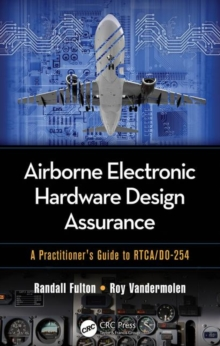Airborne Electronic Hardware Design Assurance : A Practitioner's Guide to RTCA/DO-254, Hardback Book