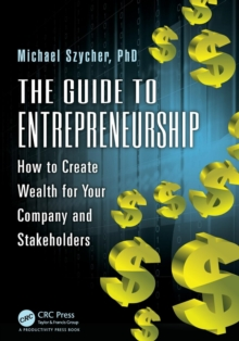 The Guide to Entrepreneurship : How to Create Wealth for Your Company and Stakeholders, Paperback / softback Book