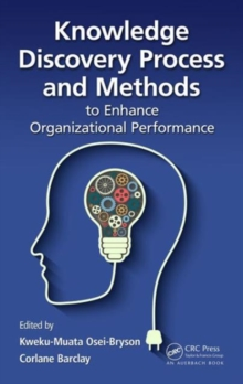 Knowledge Discovery Process and Methods to Enhance Organizational Performance, Hardback Book