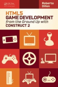 HTML5 Game Development from the Ground Up with Construct 2, Paperback / softback Book