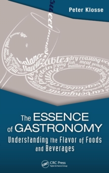 The Essence of Gastronomy : Understanding the Flavor of Foods and Beverages, Hardback Book