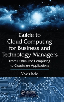 Guide to Cloud Computing for Business and Technology Managers : From Distributed Computing to Cloudware Applications, Hardback Book