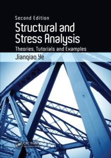 Structural and Stress Analysis : Theories, Tutorials and Examples, Second Edition, Paperback Book
