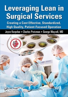 Leveraging Lean in Surgical Services : Creating a Cost Effective, Standardized, High Quality, Patient-Focused Operation, Paperback / softback Book