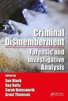 Criminal Dismemberment : Forensic and Investigative Analysis, Hardback Book