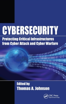 Cybersecurity : Protecting Critical Infrastructures from Cyber Attack and Cyber Warfare, Hardback Book