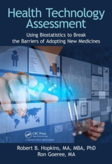 Health Technology Assessment : Using Biostatistics to Break the Barriers of Adopting New Medicines, Hardback Book