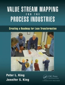 Value Stream Mapping for the Process Industries : Creating a Roadmap for Lean Transformation, Paperback Book