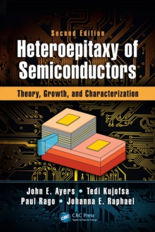 Heteroepitaxy of Semiconductors : Theory, Growth, and Characterization, Second Edition, Hardback Book