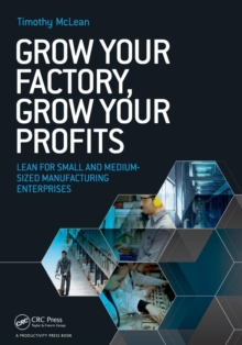 Grow Your Factory, Grow Your Profits : Lean for Small and Medium-Sized Manufacturing Enterprises, Paperback / softback Book