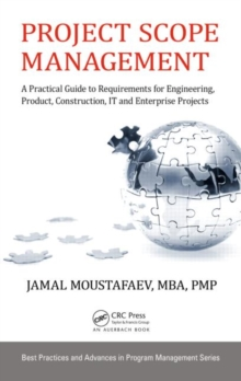 Project Scope Management : A Practical Guide to Requirements for Engineering, Product, Construction, it and Enterprise Projects, Hardback Book