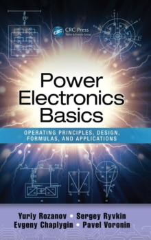 Power Electronics Basics : Operating Principles, Design, Formulas, and Applications, Hardback Book
