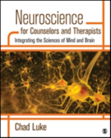 Neuroscience for Counselors and Therapists : Integrating the Sciences of Mind and Brain, Paperback / softback Book