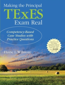 Making the Principal TExES Exam Real: : Competency-Based Case Studies with Practice Questions, Paperback / softback Book