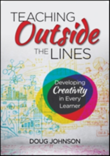 Teaching Outside the Lines : Developing Creativity in Every Learner, Paperback / softback Book