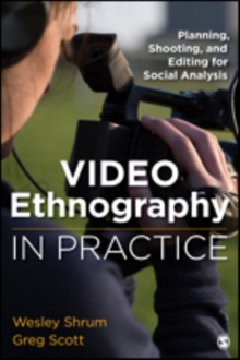Video Ethnography in Practice : Planning, Shooting, and Editing for Social Analysis, Paperback / softback Book