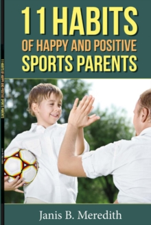 11 Habits of Happy and Positive Sports Parents, Paperback / softback Book