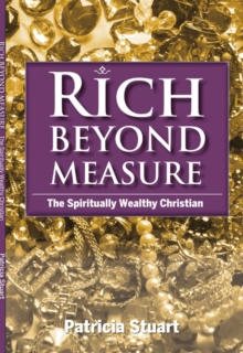 Rich Beyond Measure : The Spiritually Wealthy Christian, Paperback / softback Book