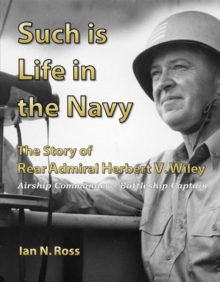 Such Is Life in the Navy : The Story of Rear Admiral Herbert V. Wiley, Hardback Book