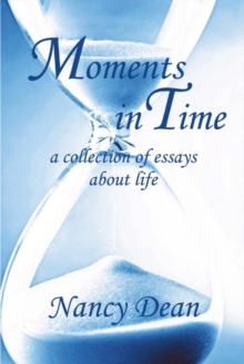 Moments in Time : A Collection of Essays About Life, Paperback / softback Book