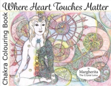 Where Heart Touches Matter : Chakra Colouring Book, Paperback / softback Book
