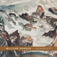 William Sanger a Downeast : Watercolors By William Sanger, Paperback / softback Book