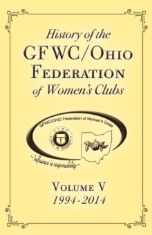 History of the Gfwc / Ohio Federation of Women's Clubs : 1994-2014 Volume V, Paperback / softback Book