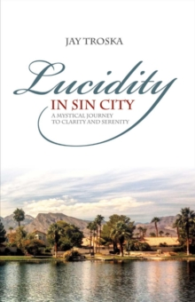 Lucidity in Sin City : A Mystical Journey to Clarity and Serenity, Paperback / softback Book