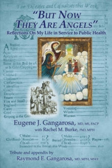 But Now They Are Angels : Reflections On My Life in Service to Public Health, Paperback / softback Book
