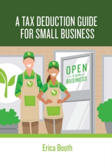 A Tax Deduction Guide for Small Business, Paperback / softback Book