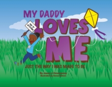 My Daddy Loves Me : Just the Way I Was Made to Be, Hardback Book