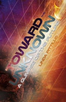 Toward the Unknown : A Glimpse of The Future, Paperback / softback Book