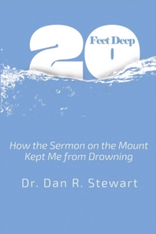Twenty Feet Deep : How the Sermon On the Mount Kept Me from Drowning, Paperback / softback Book