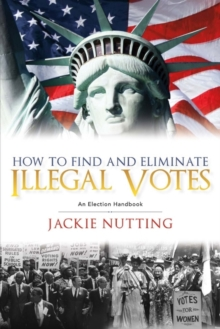 How to Find and Eliminate Illegal Votes : An Election Handbook, Paperback / softback Book