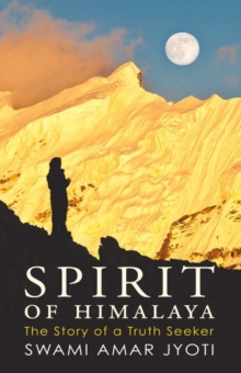 Spirit of Himalaya : The Story of a Truth Seeker, Paperback / softback Book
