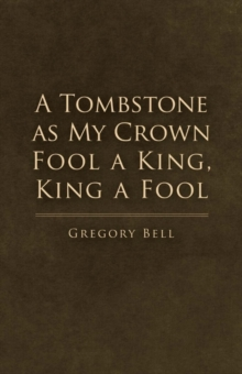 A Tombstone as My Crown Fool a King, King a Fool, Paperback / softback Book
