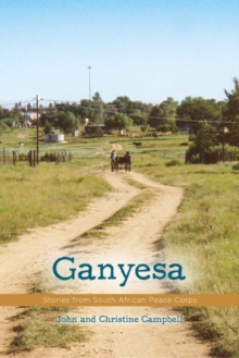 Ganyesa : Stories from South African Peace Corps, Paperback / softback Book