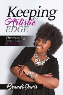 Keeping the Artistic Edge : Overcoming Beauty Industry Burnout, Paperback / softback Book