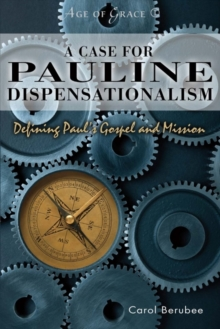 A Case for Pauline Dispensationalism : Defining Paul's Gospel and Mission, Paperback / softback Book