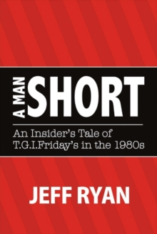 "A Man Short ""An Insider's Tale of T.G.I. Fridays in the 1980s"", Paperback / softback Book"