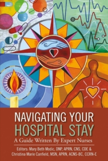 Navigating Your Hospital Stay : A Guide Written By Expert Nurses, Paperback / softback Book